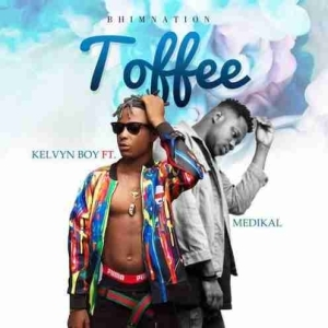 Kelvyn Boy - Toffee ft. Medikal (Prod. by Monie Beatz)
